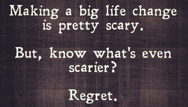 Making a big change in life is pretty scary. You know what's even scarier? Regret!